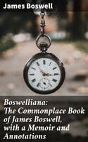 Boswelliana: The Commonplace Book of James Boswell, with a Memoir and Annotations - James Boswell
