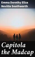 Capitola the Madcap - Emma Dorothy Eliza Nevitte Southworth