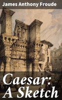 Caesar: A Sketch - James Anthony Froude