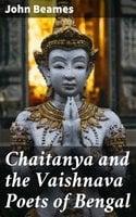 Chaitanya and the Vaishnava Poets of Bengal - John Beames