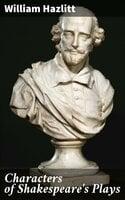 Characters of Shakespeare's Plays - William Hazlitt