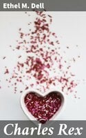 Charles Rex - Ethel M. Dell