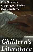 Children's Literature - Charles Madison Curry, Erle Elsworth Clippinger