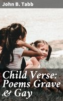 Child Verse: Poems Grave & Gay