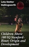 Children Above 180 IQ Stanford-Binet: Origin and Development - Leta Stetter Hollingworth