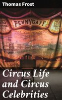 Circus Life and Circus Celebrities - Thomas Frost