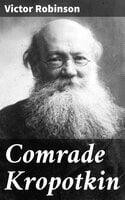 Comrade Kropotkin - Victor Robinson
