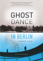 Ghost Dance in Berlin - Peter Wortsman