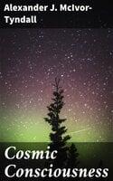Cosmic Consciousness - Alexander J. McIvor-Tyndall