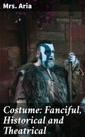 Costume: Fanciful, Historical and Theatrical - Mrs. Aria