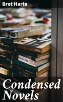 Condensed Novels - Bret Harte