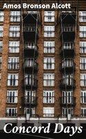 Concord Days - Amos Bronson Alcott