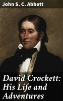 David Crockett: His Life and Adventures - John S.C. Abbott