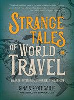 Strange Tales of World Travel - Gina Gaille, Scott Gaille