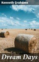 Dream Days - Kenneth Grahame