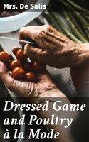 Dressed Game and Poultry à la Mode - Mrs. De Salis