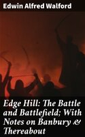 Edge Hill: The Battle and Battlefield; With Notes on Banbury & Thereabout - Edwin Alfred Walford
