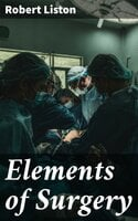 Elements of Surgery - Robert Liston