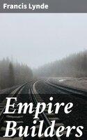 Empire Builders - Francis Lynde