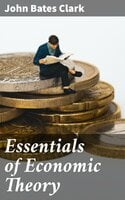Essentials of Economic Theory - John Bates Clark