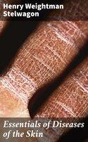 Essentials of Diseases of the Skin - Henry Weightman Stelwagon