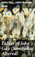 Fables of John Gay (Somewhat Altered) - John Gay, John Benson Rose