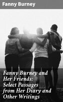 Fanny Burney and Her Friends: Select Passages from Her Diary and Other Writings - Fanny Burney