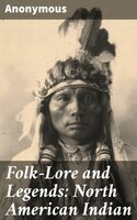 Folk-Lore and Legends: North American Indian - Anonymous