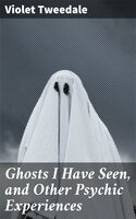 Ghosts I Have Seen, and Other Psychic Experiences - Violet Tweedale