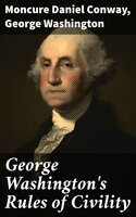 George Washington's Rules of Civility - George Washington, Moncure Daniel Conway