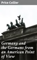 Germany and the Germans from an American Point of View - Price Collier