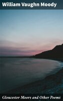 Gloucester Moors and Other Poems - William Vaughn Moody