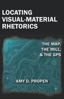 Locating Visual-Material Rhetorics - Amy Propen