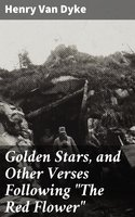 """Golden Stars, and Other Verses Following """"The Red Flower"""" - Henry Van Dyke"""
