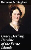 Grace Darling, Heroine of the Farne Islands - Marianne Farningham