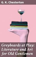 Greybeards at Play: Literature and Art for Old Gentlemen - G.K. Chesterton