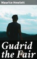 Gudrid the Fair - Maurice Hewlett