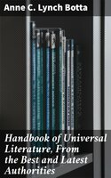 Handbook of Universal Literature, From the Best and Latest Authorities - Anne C. Lynch Botta