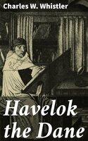 Havelok the Dane - Charles W. Whistler