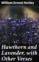 Hawthorn and Lavender, with Other Verses - William Ernest Henley
