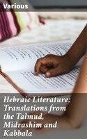 Hebraic Literature; Translations from the Talmud, Midrashim and Kabbala - Various