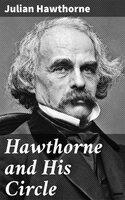 Hawthorne and His Circle - Julian Hawthorne