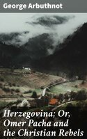Herzegovina; Or, Omer Pacha and the Christian Rebels - George Arbuthnot