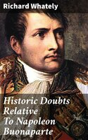 Historic Doubts Relative To Napoleon Buonaparte - Richard Whately
