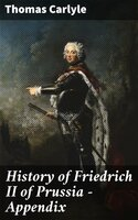 History of Friedrich II of Prussia — Appendix - Thomas Carlyle