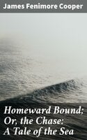 Homeward Bound; Or, the Chase: A Tale of the Sea - James Fenimore Cooper