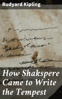 How Shakspere Came to Write the Tempest - Rudyard Kipling