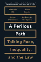 A Perilous Path - Sherrilyn Ifill, Loretta Lynch, Bryan Stevenson, Anthony C. Thompson
