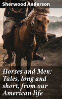 Horses and Men: Tales, long and short, from our American life - Sherwood Anderson