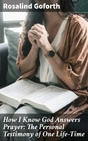 How I Know God Answers Prayer: The Personal Testimony of One Life-Time - Rosalind Goforth